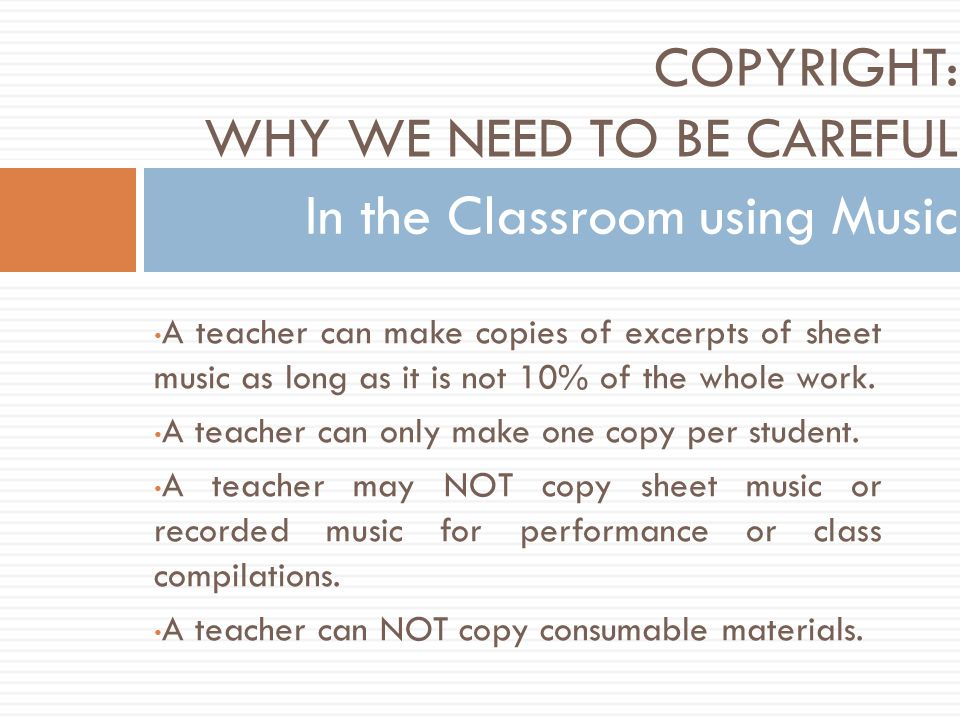 A teacher can make copies of excerpts of sheet music as long as it is not 10% of the whole work.