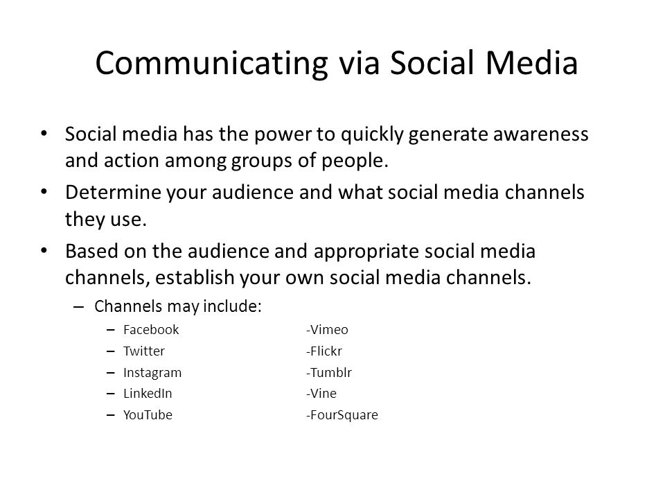 Communicating via Social Media Social media has the power to quickly generate awareness and action among groups of people.