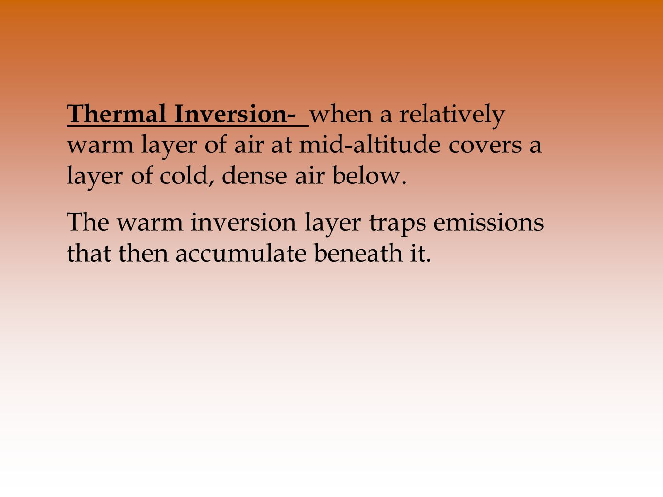 Thermal Inversion- when a relatively warm layer of air at mid-altitude covers a layer of cold, dense air below.