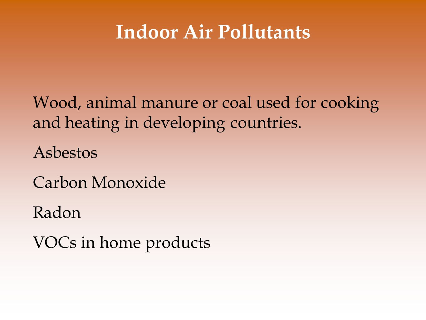 Indoor Air Pollutants Wood, animal manure or coal used for cooking and heating in developing countries.