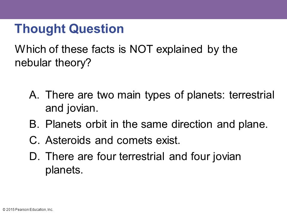 Thought Question Which of these facts is NOT explained by the nebular theory.