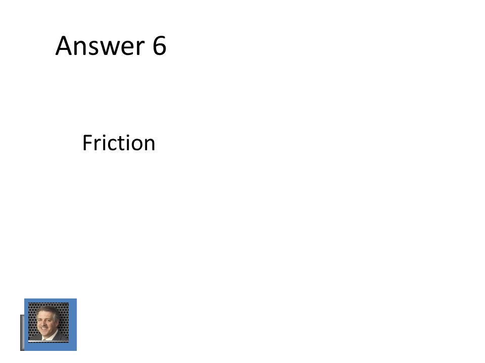 Answer 6 Friction