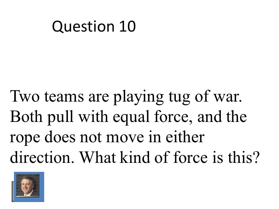 Question 10 Two teams are playing tug of war.