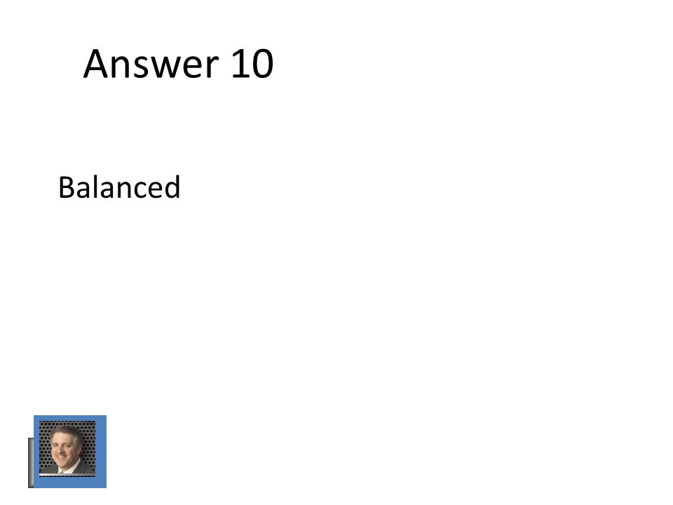 Answer 10 Balanced