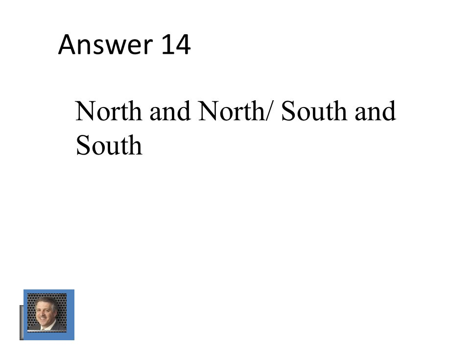 Answer 14 North and North/ South and South