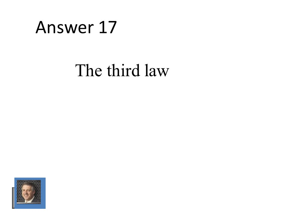 Answer 17 The third law