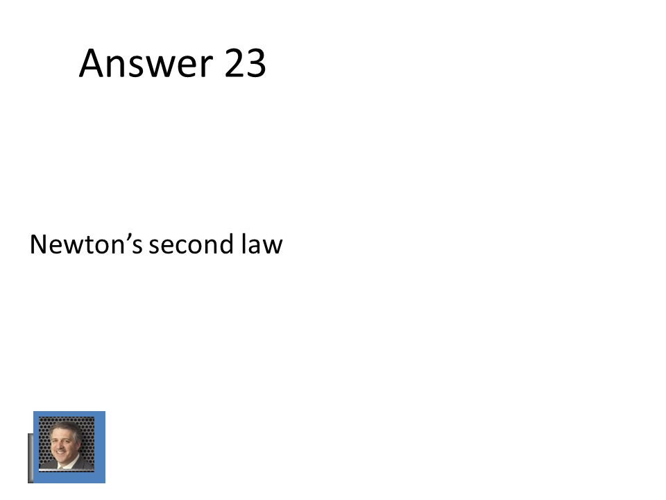 Answer 23 Newton's second law