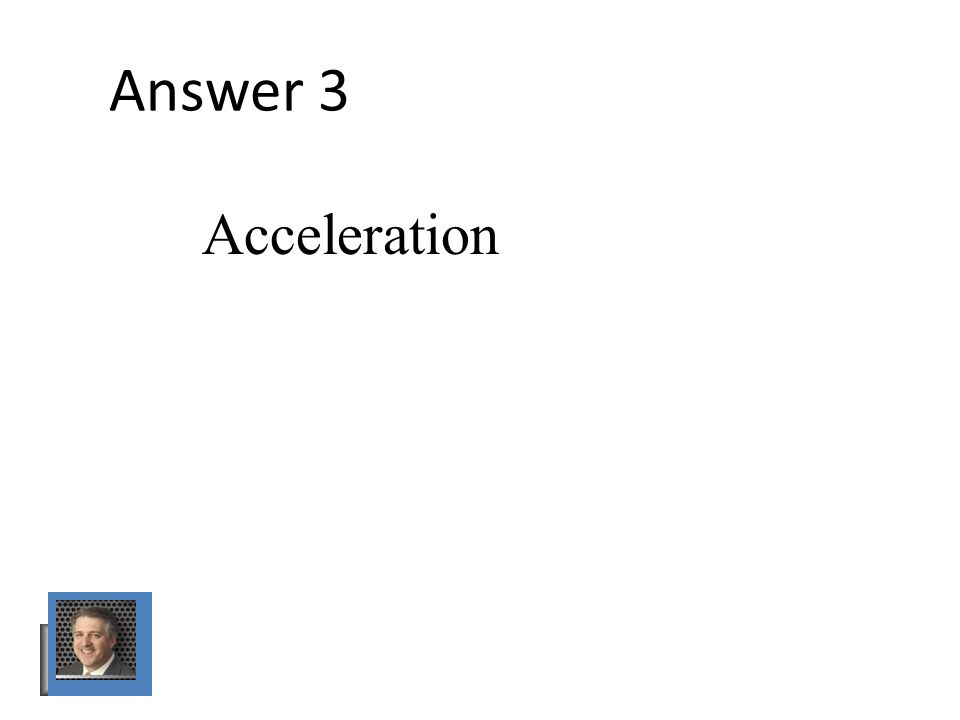 Answer 3 Acceleration