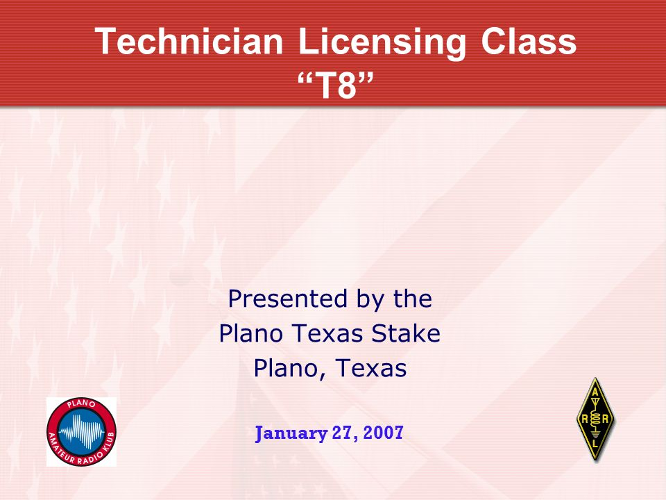 Technician Licensing Class T8 Presented By The Plano Texas Stake