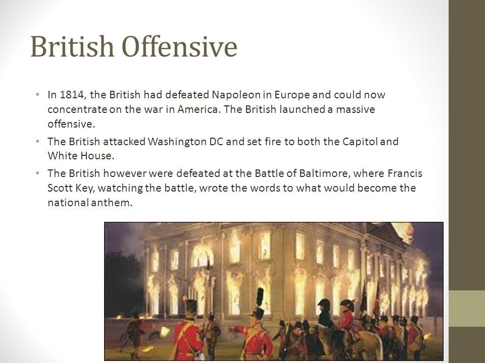British Offensive In 1814, the British had defeated Napoleon in Europe and could now concentrate on the war in America.