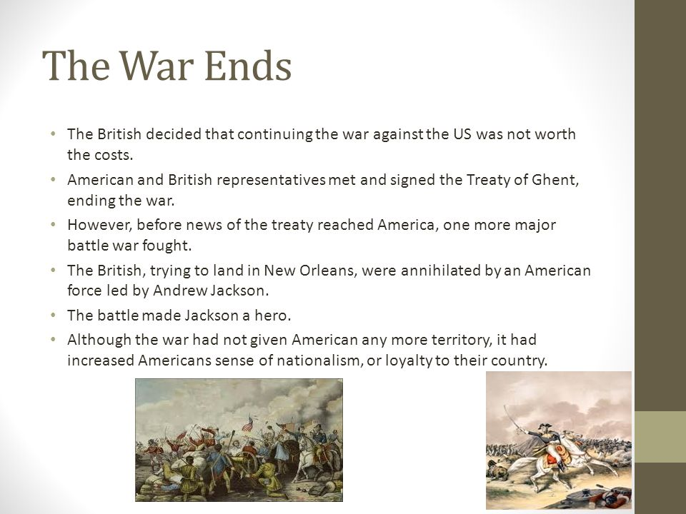 The War Ends The British decided that continuing the war against the US was not worth the costs.