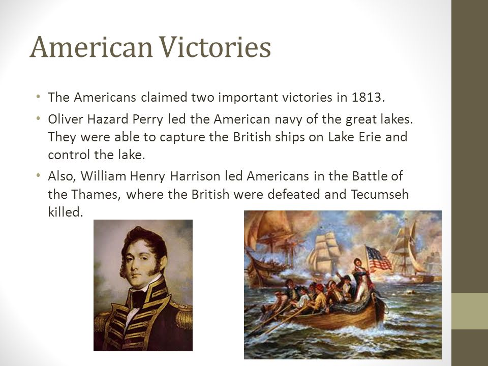 American Victories The Americans claimed two important victories in 1813.