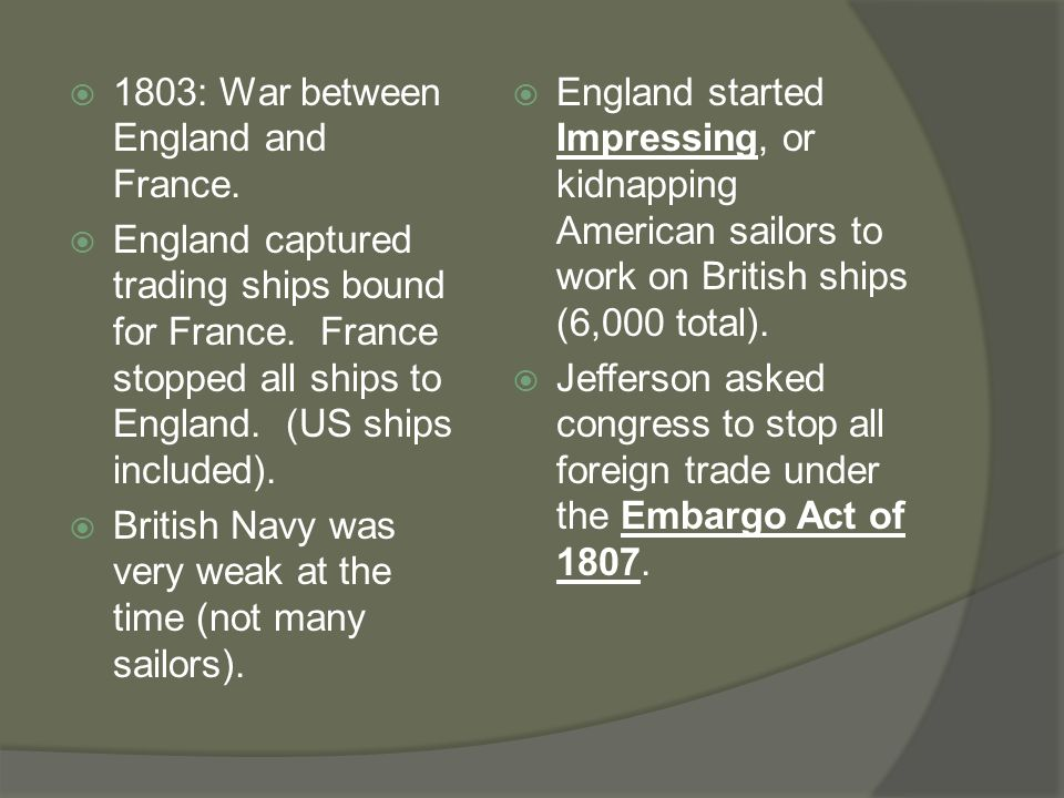  1803: War between England and France.  England captured trading ships bound for France.