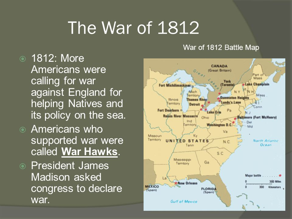 The War of 1812  1812: More Americans were calling for war against England for helping Natives and its policy on the sea.