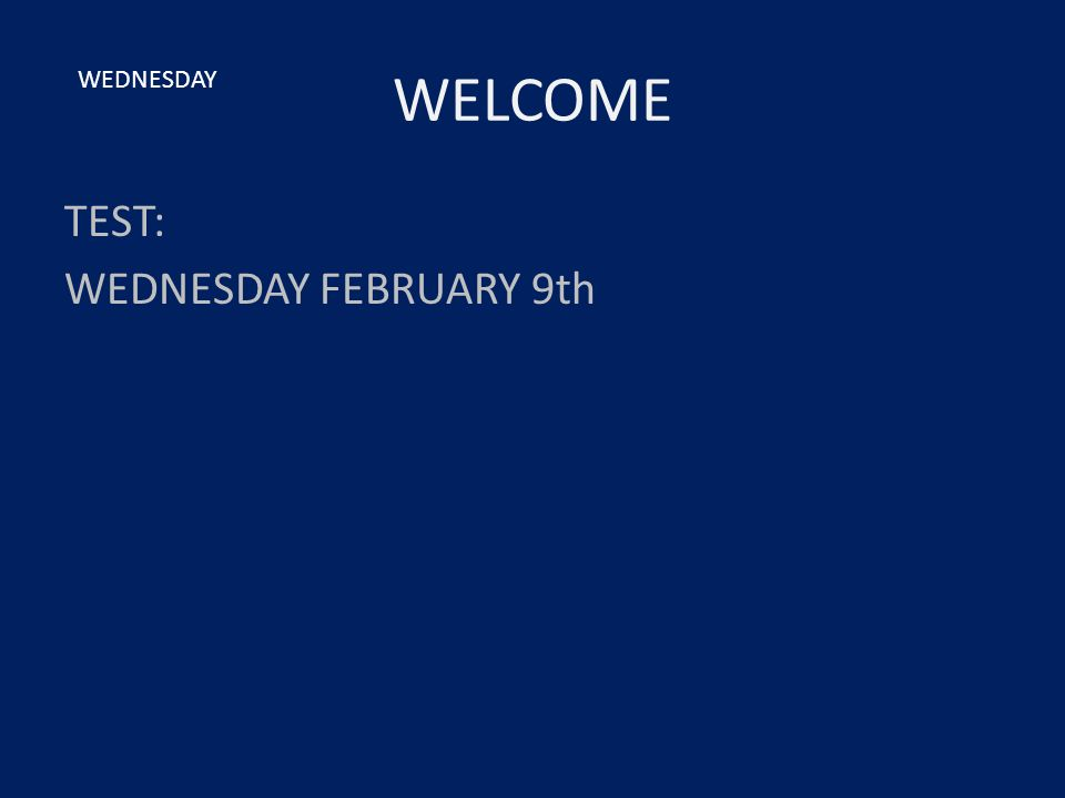 WELCOME TEST: WEDNESDAY FEBRUARY 9th WEDNESDAY