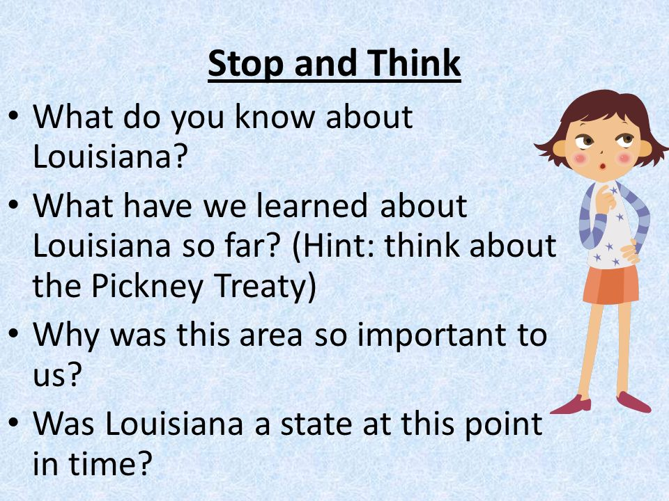 Stop and Think What do you know about Louisiana. What have we learned about Louisiana so far.