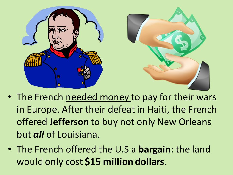 The French needed money to pay for their wars in Europe.