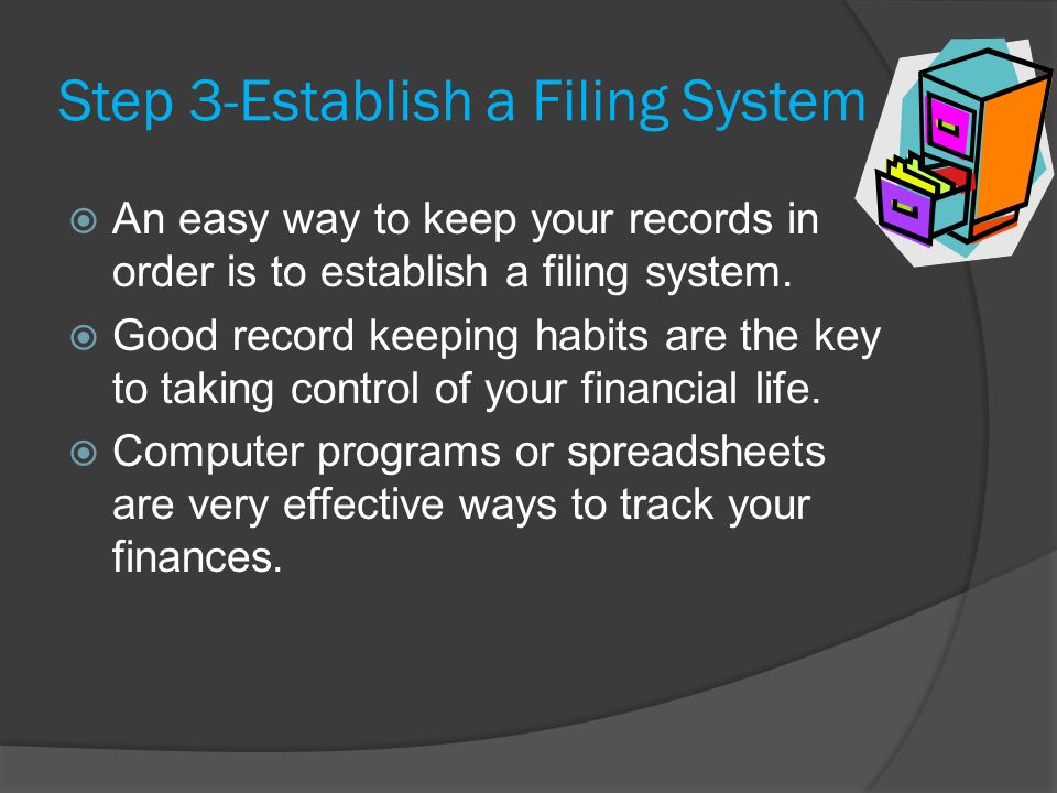 Step 3-Establish a Filing System AAn easy way to keep your records in order is to establish a filing system.