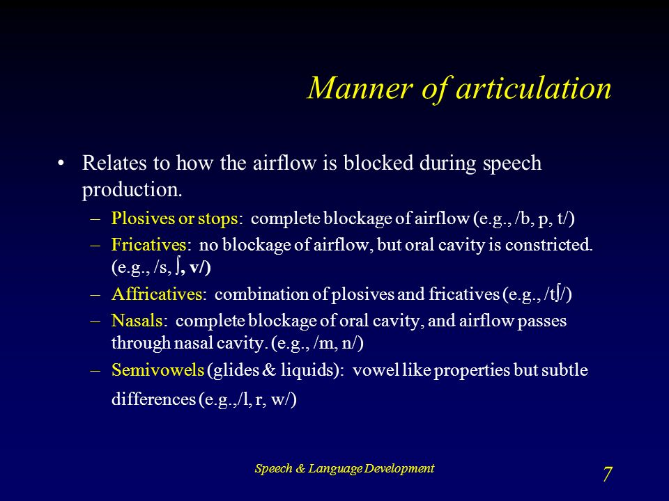 Speech & Language Development 7 Manner of articulation Relates to how the airflow is blocked during speech production.
