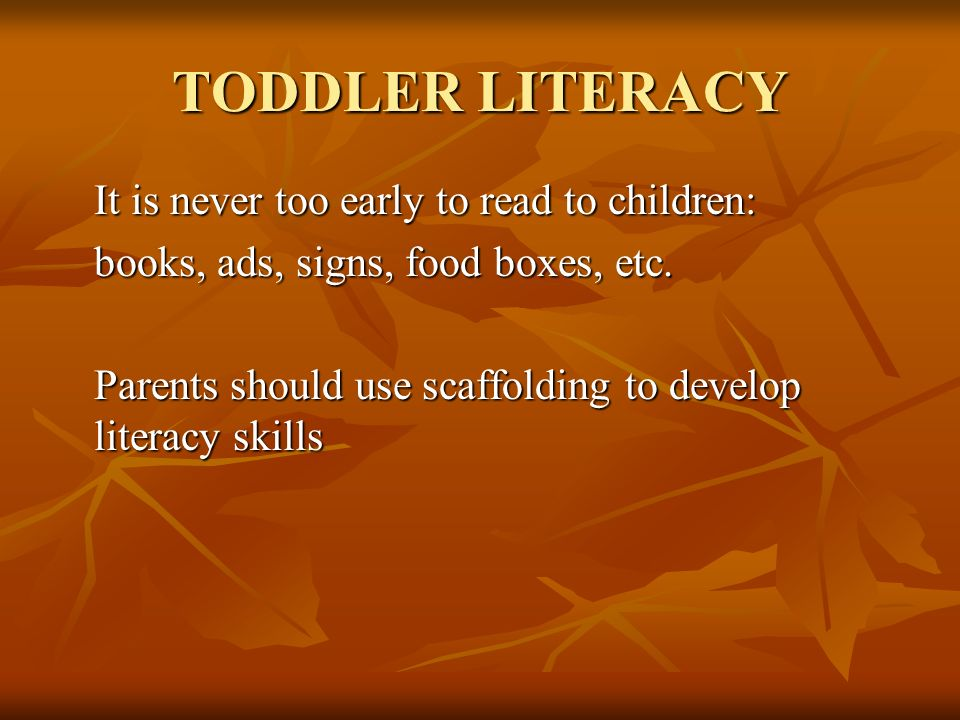 TODDLER LITERACY It is never too early to read to children: books, ads, signs, food boxes, etc.