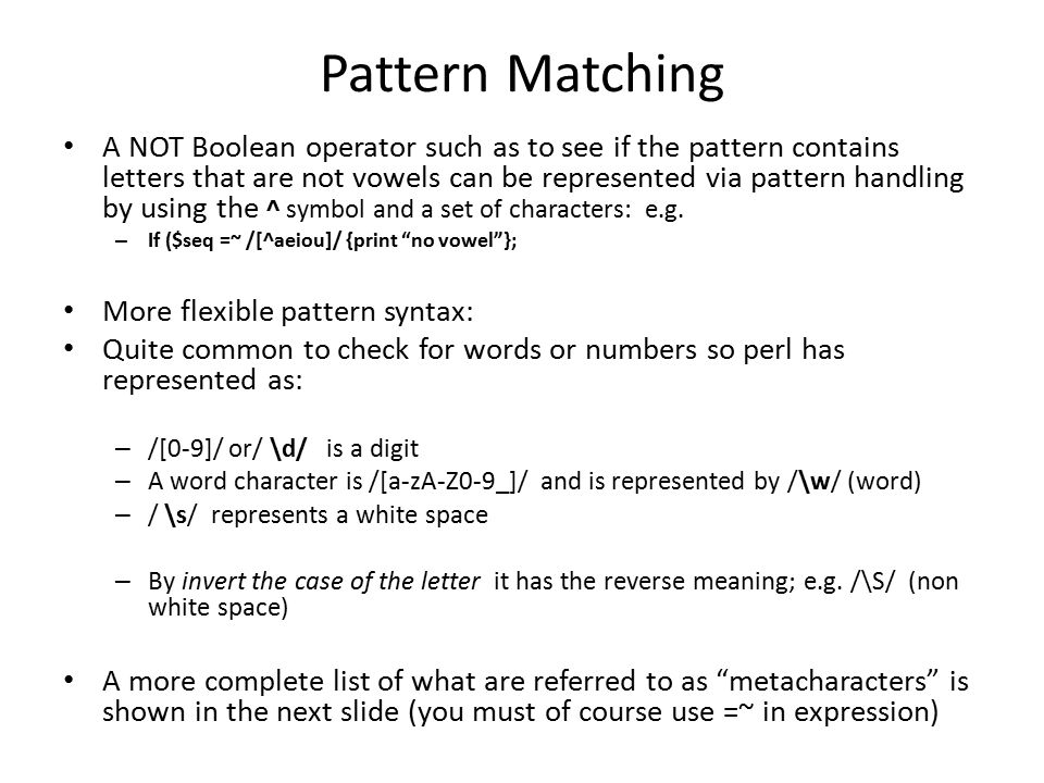 Pattern Matching A NOT Boolean operator such as to see if the pattern contains letters that are not vowels can be represented via pattern handling by using the ^ symbol and a set of characters: e.g.