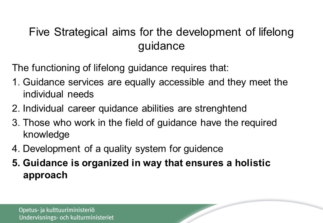 Five Strategical aims for the development of lifelong guidance The functioning of lifelong guidance requires that: 1.