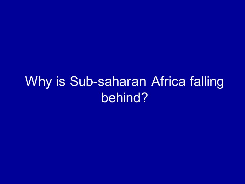 Why is Sub-saharan Africa falling behind