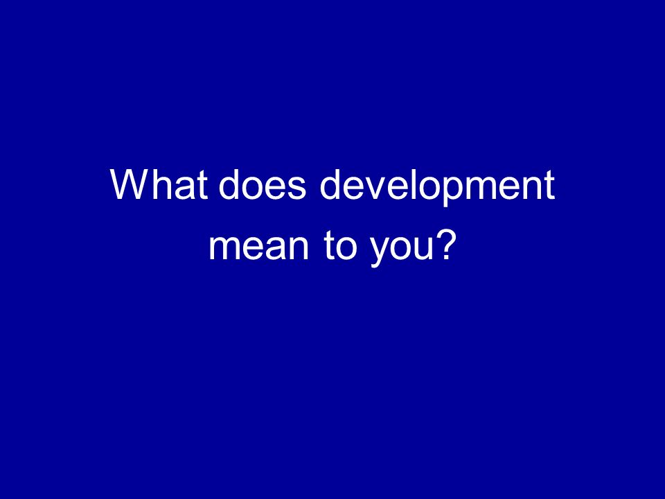 What does development mean to you
