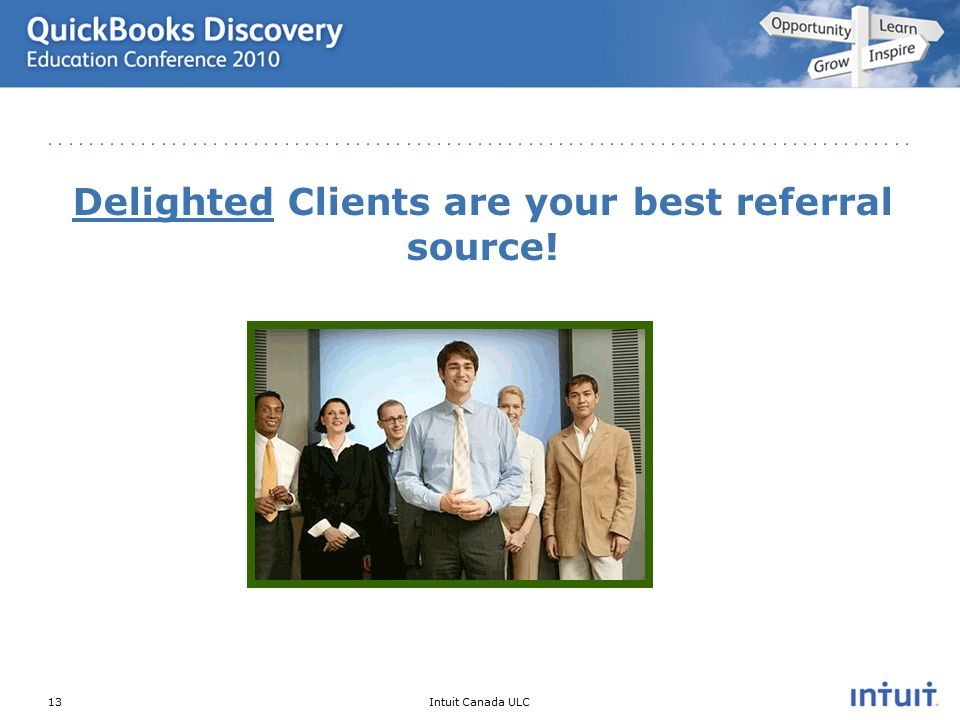 Intuit Canada ULC Delighted Clients are your best referral source! 13