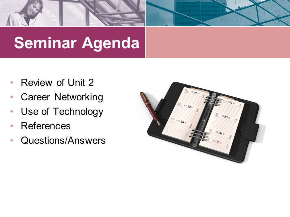 Seminar Agenda Review of Unit 2 Career Networking Use of Technology References Questions/Answers