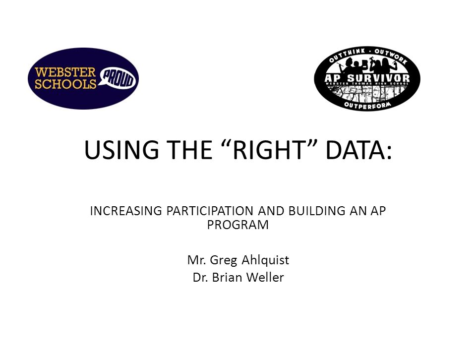 USING THE RIGHT DATA: INCREASING PARTICIPATION AND BUILDING AN AP PROGRAM Mr.