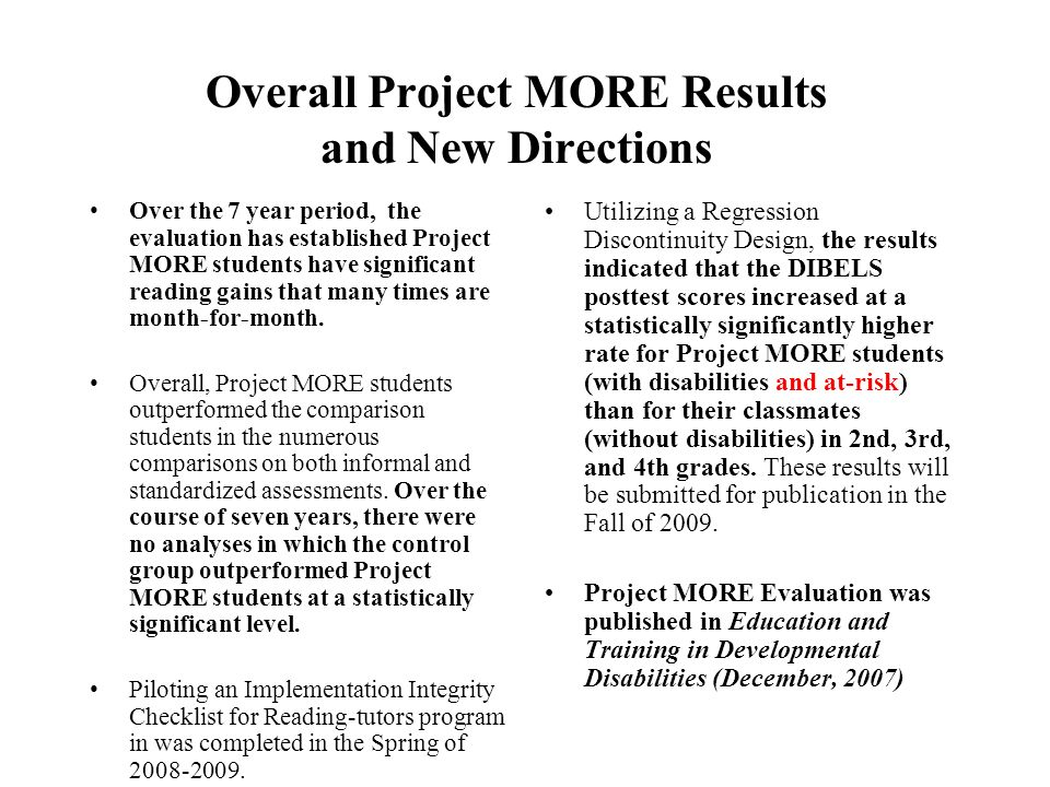 Overall Project MORE Results and New Directions Over the 7 year period, the evaluation has established Project MORE students have significant reading gains that many times are month-for-month.