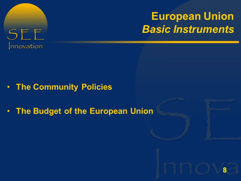 8 The Community Policies The Budget of the European Union European Union Basic Instruments