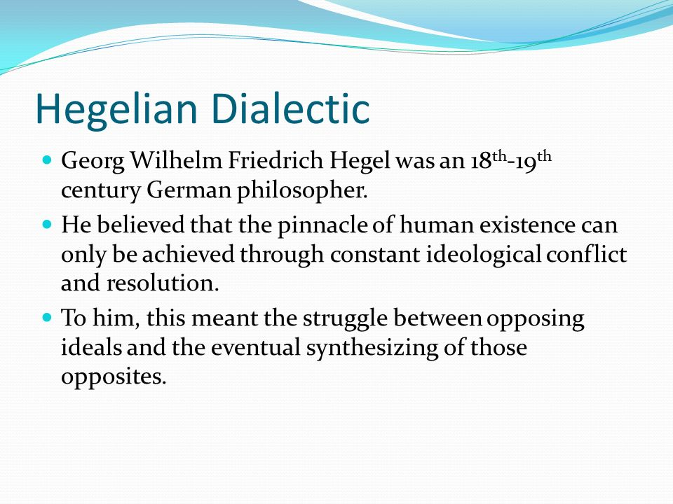 Hegelian Dialectic Georg Wilhelm Friedrich Hegel was an 18 th -19 th century German philosopher.