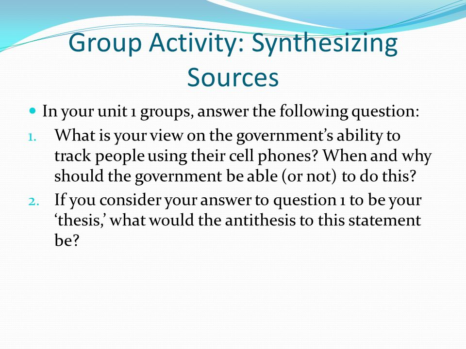 Group Activity: Synthesizing Sources In your unit 1 groups, answer the following question: 1.