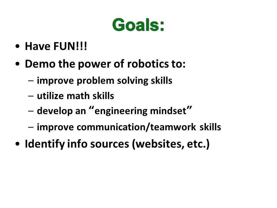 Have FUN!!! Demo the power of robotics to: –improve problem solving