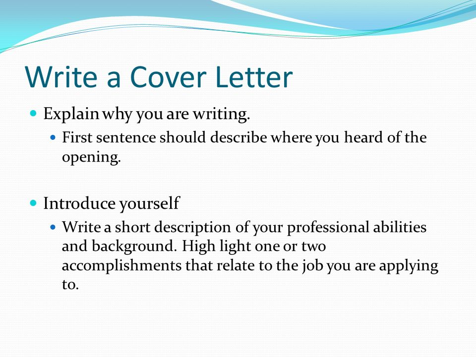 Write a Cover Letter Explain why you are writing.