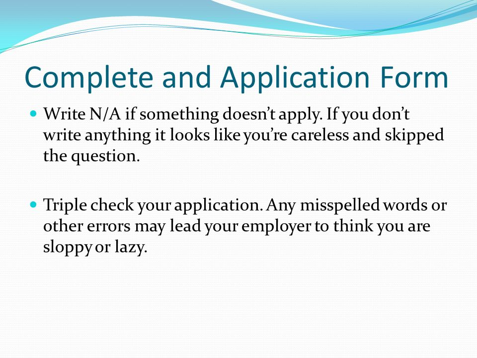 Complete and Application Form Write N/A if something doesn't apply.