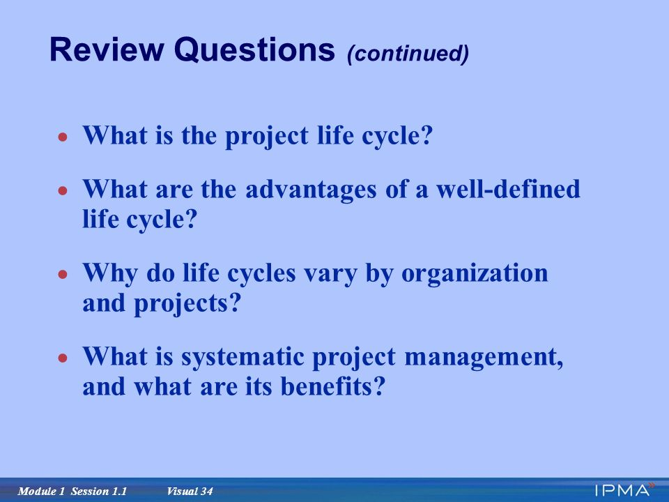 Module 1 Session 1.1 Visual 34  What is the project life cycle.