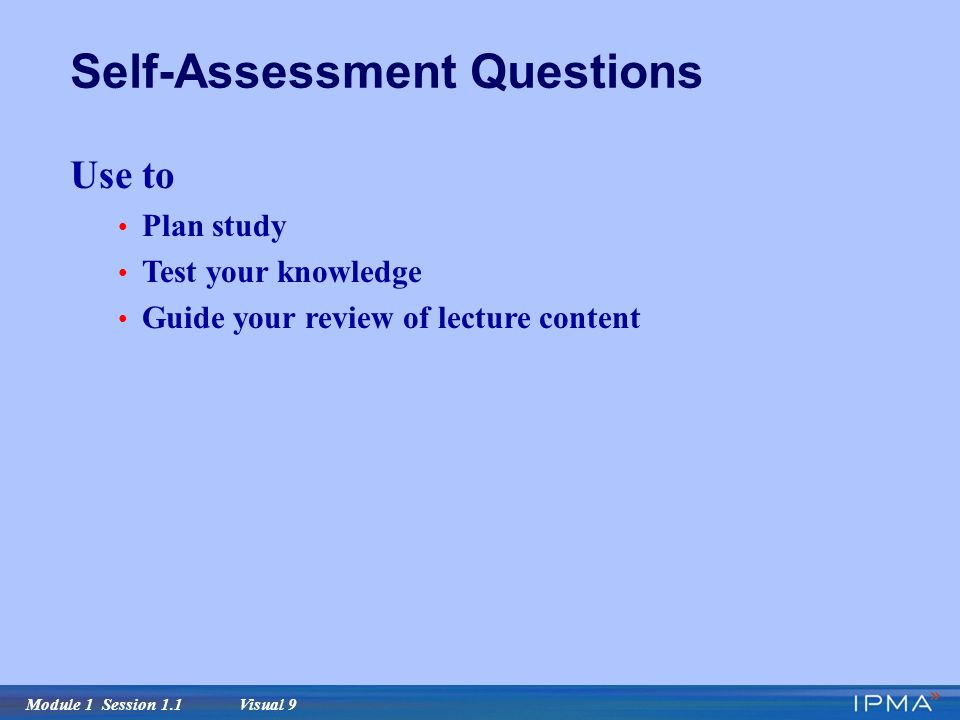 Module 1 Session 1.1 Visual 9 Self-Assessment Questions Use to Plan study Test your knowledge Guide your review of lecture content