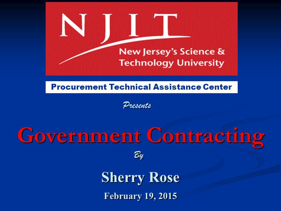 Government Contracting Sherry Rose February 19, 2015 Sherry Rose February 19, 2015 Procurement Technical Assistance Center By Presents