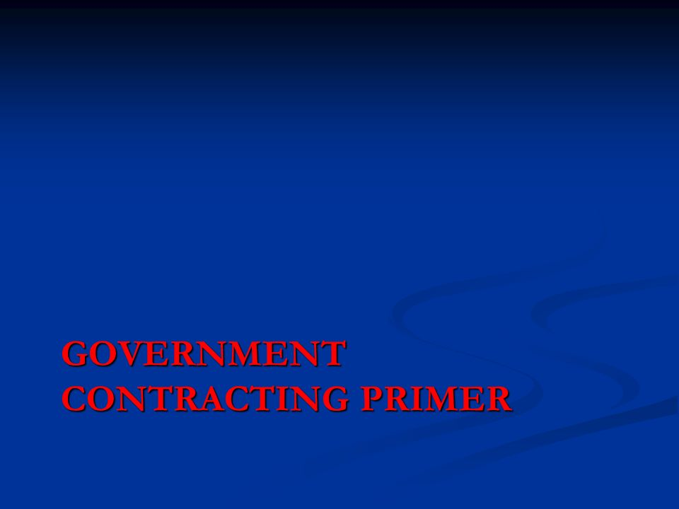 GOVERNMENT CONTRACTING PRIMER