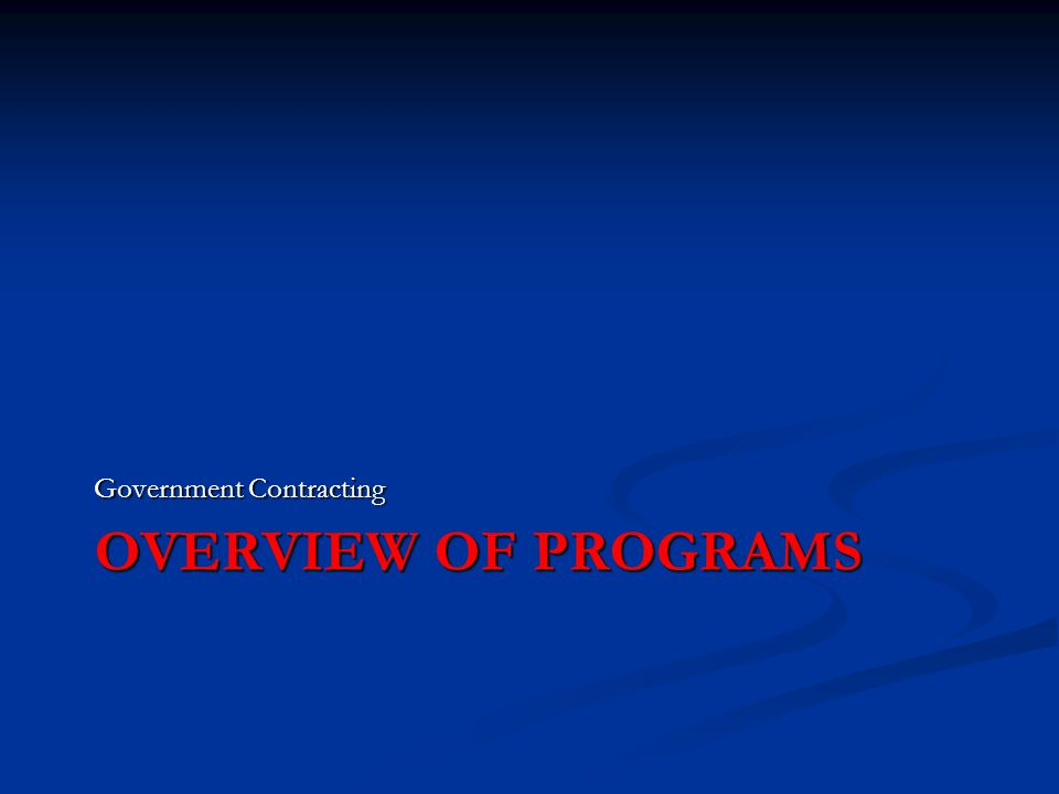 OVERVIEW OF PROGRAMS Government Contracting