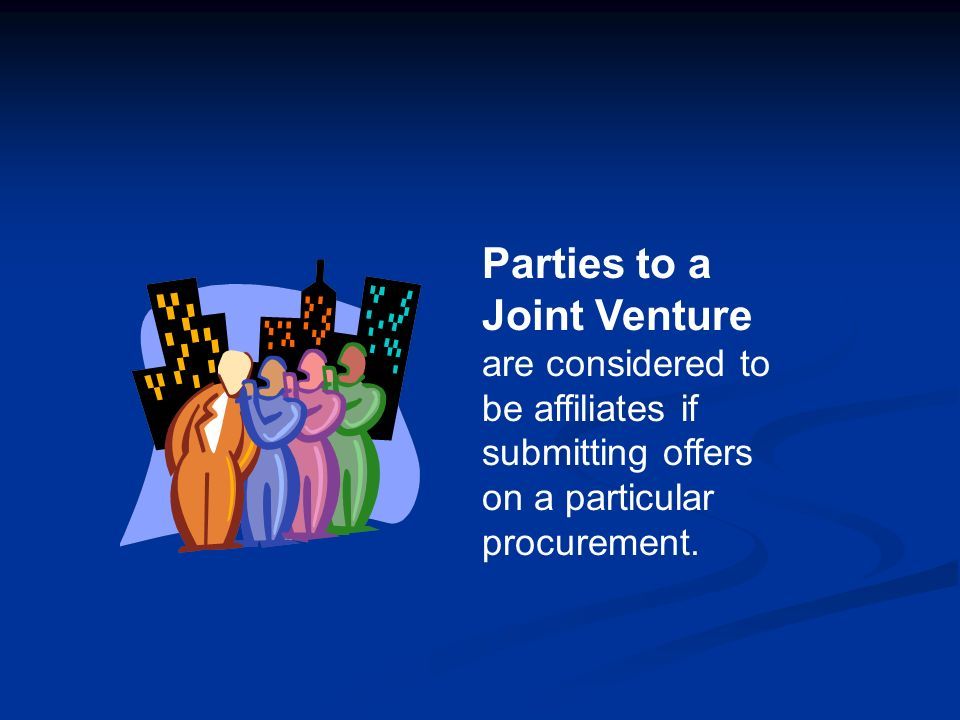 Parties to a Joint Venture are considered to be affiliates if submitting offers on a particular procurement.