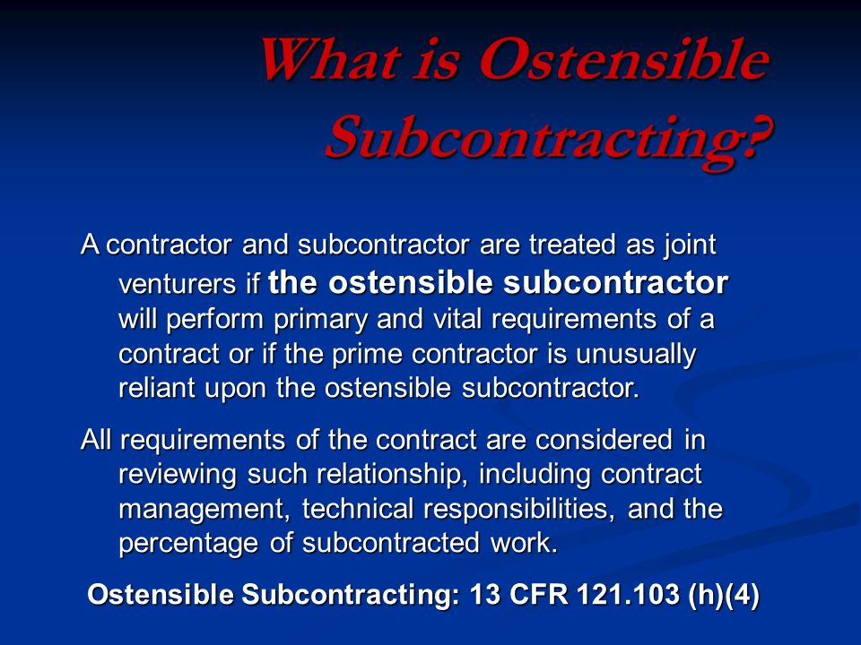 A contractor and subcontractor are treated as joint venturers if the ostensible subcontractor will perform primary and vital requirements of a contract or if the prime contractor is unusually reliant upon the ostensible subcontractor.