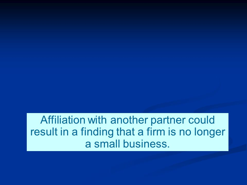 Affiliation with another partner could result in a finding that a firm is no longer a small business.