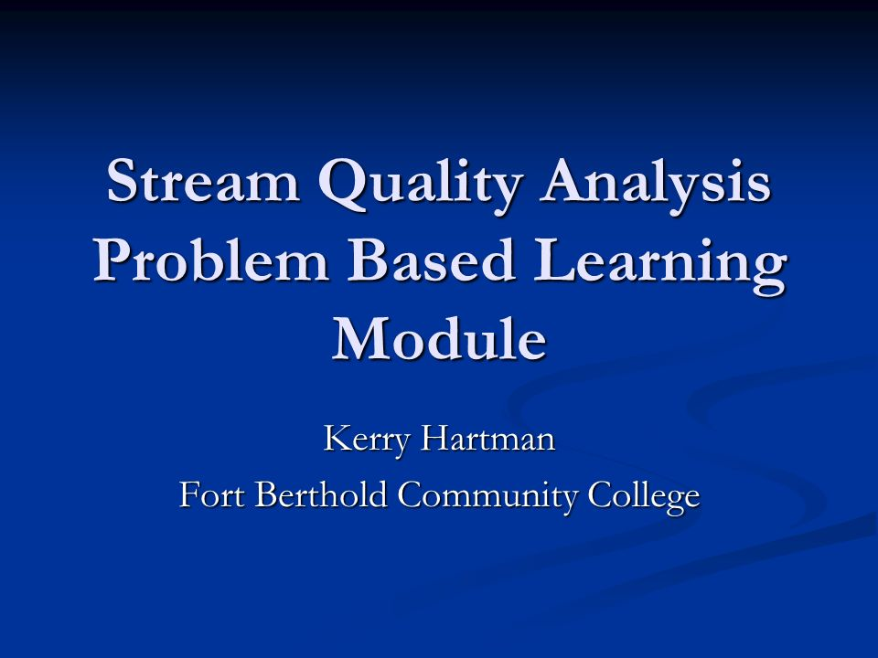Stream Quality Analysis Problem Based Learning Module Kerry Hartman Fort Berthold Community College