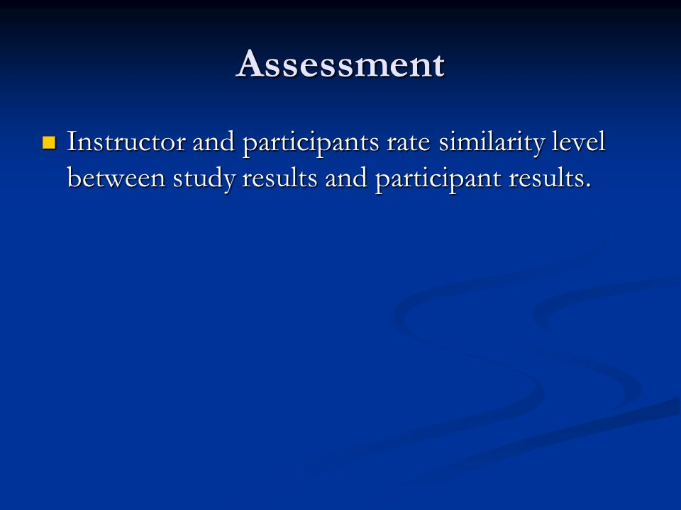 Assessment Instructor and participants rate similarity level between study results and participant results.