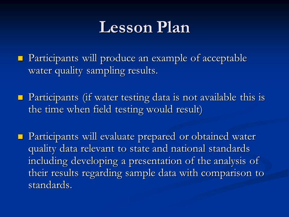 Lesson Plan Participants will produce an example of acceptable water quality sampling results.