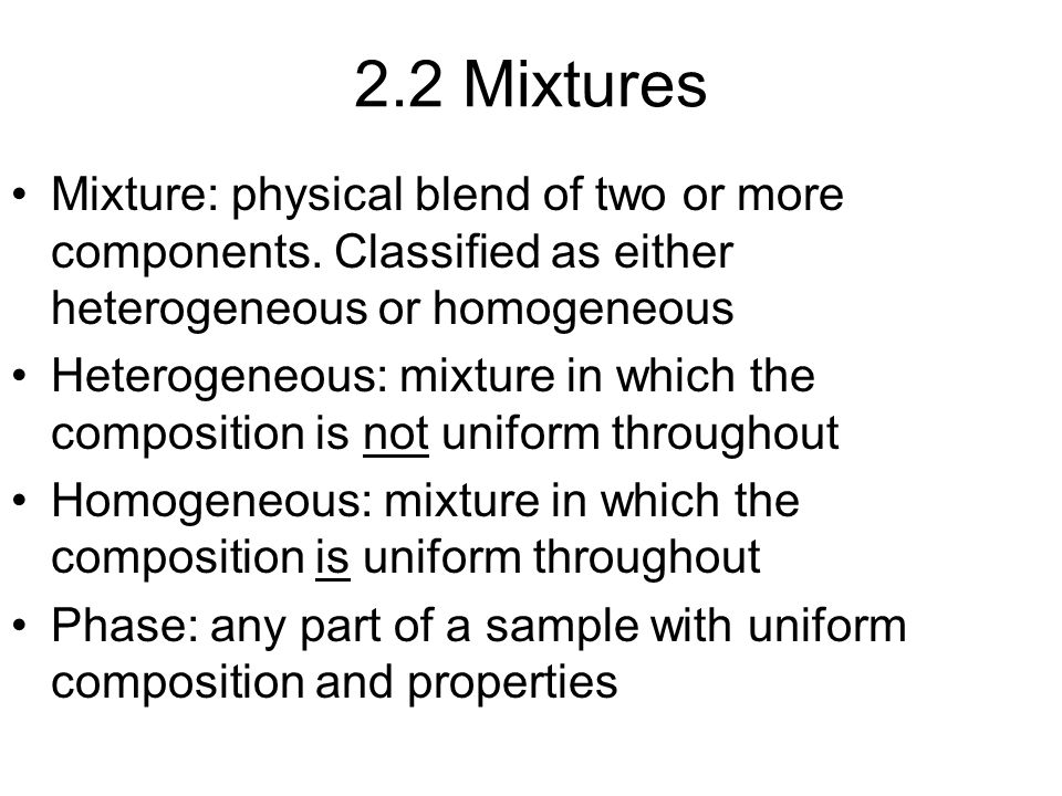 2.2 Mixtures Mixture: physical blend of two or more components.